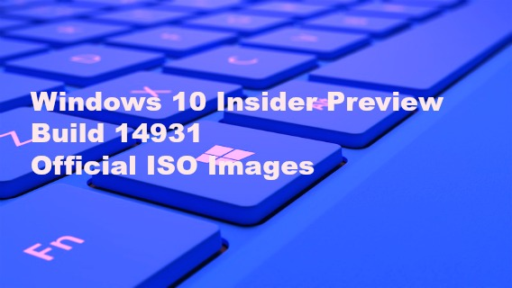 Windows 10 Insider Preview Build 14931 Official ISO Images for PC